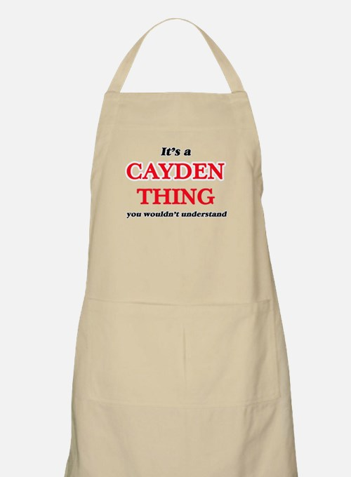 It's a Cayden thing, you wouldn't un Apron