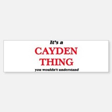 It's a Cayden thing, you wouldn Bumper Bumper Bumper Sticker