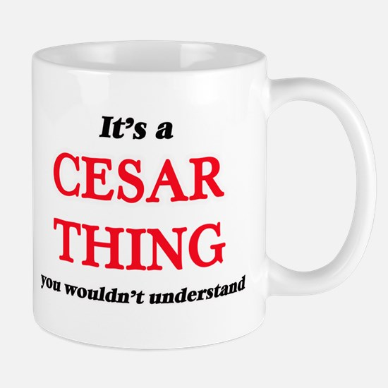 It's a Cesar thing, you wouldn't unde Mugs