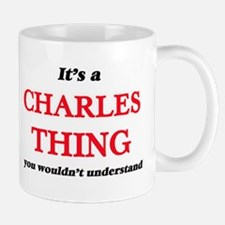It's a Charles thing, you wouldn't un Mugs