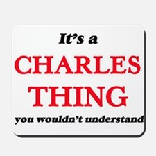It's a Charles thing, you wouldn&#39 Mousepad