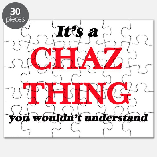It's a Chaz thing, you wouldn't und Puzzle