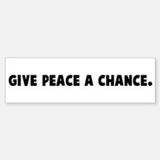 Give peace a chance Bumper Bumper Bumper Sticker