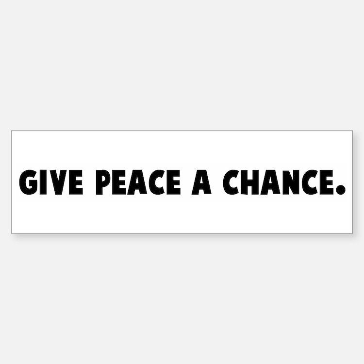 Give peace a chance Bumper Bumper Bumper Sticker