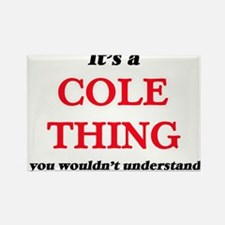 It's a Cole thing, you wouldn't un Magnets