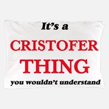 It's a Cristofer thing, you wouldn Pillow Case