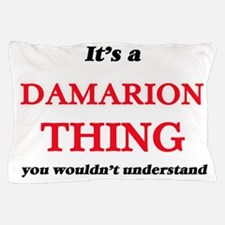 It's a Damarion thing, you wouldn& Pillow Case
