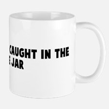 Got your hand caught in the c Mug