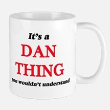 It's a Dan thing, you wouldn't unders Mugs