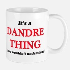 It's a Dandre thing, you wouldn't und Mugs