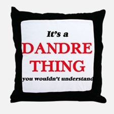 It's a Dandre thing, you wouldn&# Throw Pillow