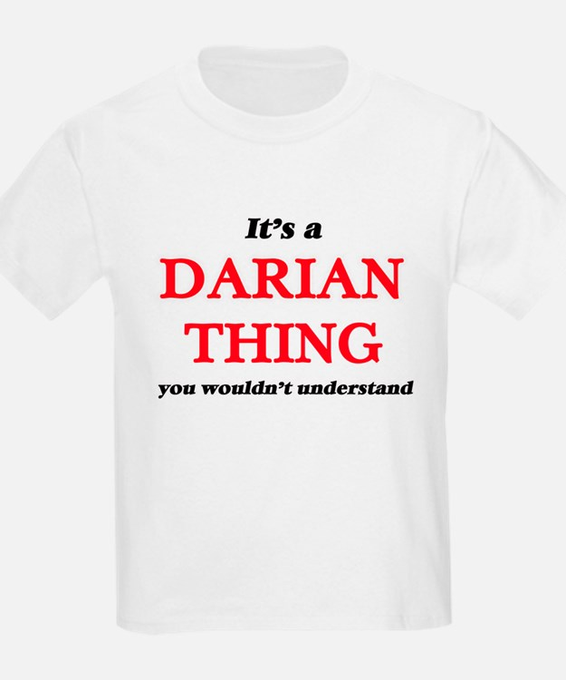It's a Darian thing, you wouldn't T-Shirt