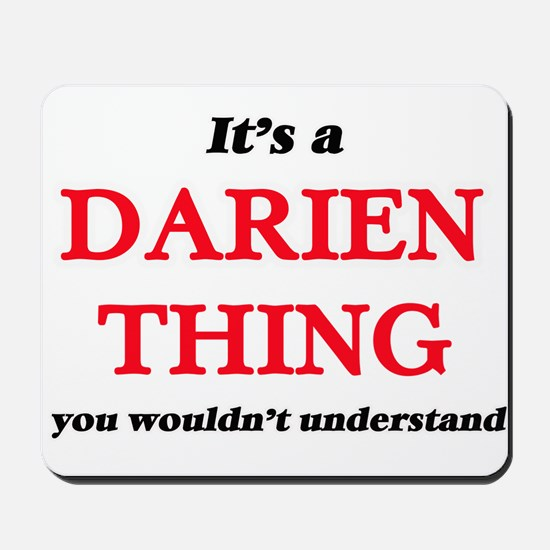 It's a Darien thing, you wouldn' Mousepad