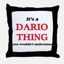It's a Dario thing, you wouldn&#3 Throw Pillow