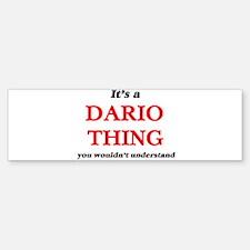 It's a Dario thing, you wouldn& Bumper Bumper Bumper Sticker