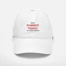 It's a Darren thing, you wouldn't unde Baseball Baseball Cap