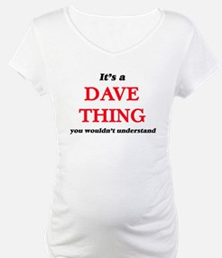 It's a Dave thing, you would Shirt