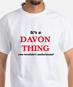 It's a Davon thing, you wouldn't u T-Shirt