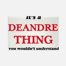It's a Deandre thing, you wouldn't Magnets