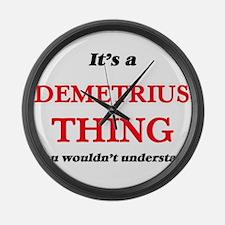 It's a Demetrius thing, you w Large Wall Clock