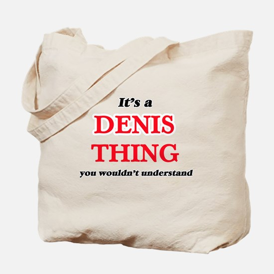 It's a Denis thing, you wouldn't Tote Bag