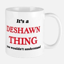 It's a Deshawn thing, you wouldn't un Mugs