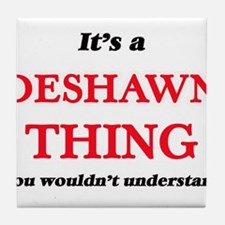 It's a Deshawn thing, you wouldn& Tile Coaster