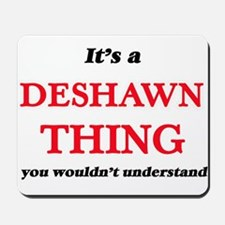 It's a Deshawn thing, you wouldn&#39 Mousepad