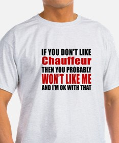 If You Do Not Like Chauffeur T-Shirt