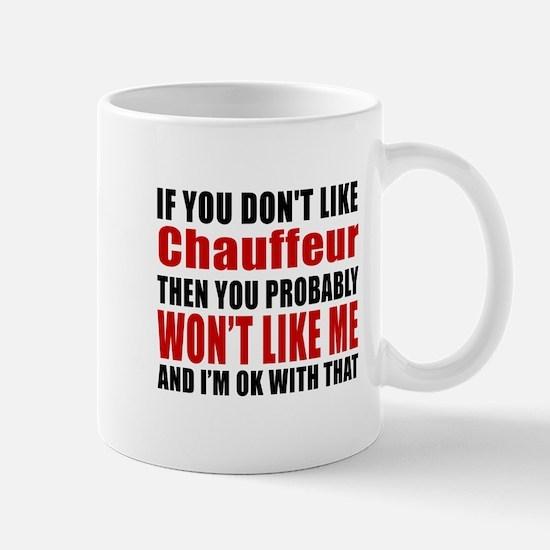 If You Do Not Like Chauffeur Mug