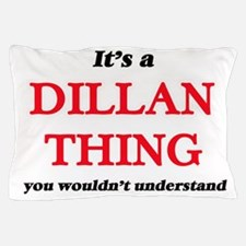 It's a Dillan thing, you wouldn&#3 Pillow Case