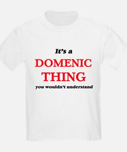 It's a Domenic thing, you wouldn't T-Shirt