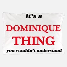It's a Dominique thing, you wouldn Pillow Case