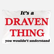 It's a Draven thing, you wouldn&#3 Pillow Case