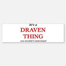 It's a Draven thing, you wouldn Bumper Bumper Bumper Sticker