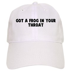 Got a frog in your throat Baseball Cap
