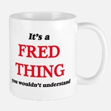 It's a Fred thing, you wouldn't under Mugs