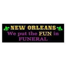 New Orleans, We put the FUN in funeral sticker.