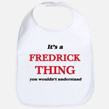 It's a Fredrick thing, you wouldn&#39 Baby Bib
