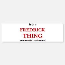 It's a Fredrick thing, you woul Bumper Bumper Bumper Sticker
