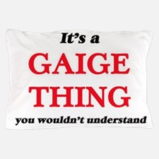 It's a Gaige thing, you wouldn&#39 Pillow Case