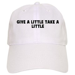 Give a little take a little Baseball Cap