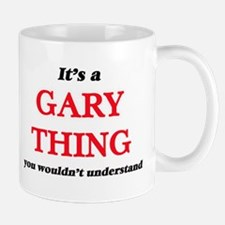 It's a Gary thing, you wouldn't under Mugs