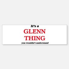 It's a Glenn thing, you wouldn& Bumper Bumper Stickers