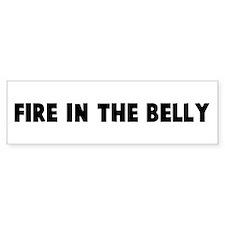 Fire in the belly Bumper Bumper Sticker