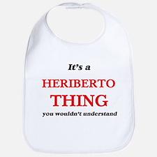 It's a Heriberto thing, you wouldn&#3 Baby Bib