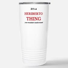 It's a Heriberto th Travel Mug