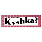 Kyshka Bumper Sticker