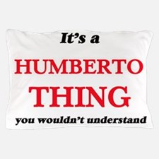 It's a Humberto thing, you wouldn& Pillow Case