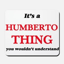It's a Humberto thing, you wouldn&#3 Mousepad